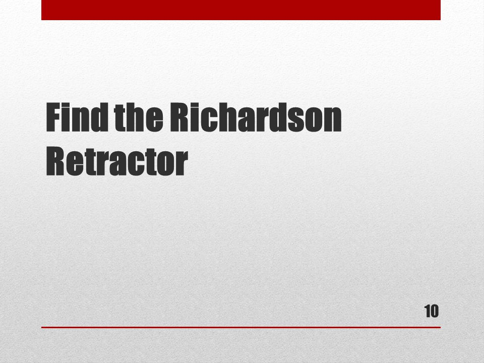 Find the Richardson Retractor