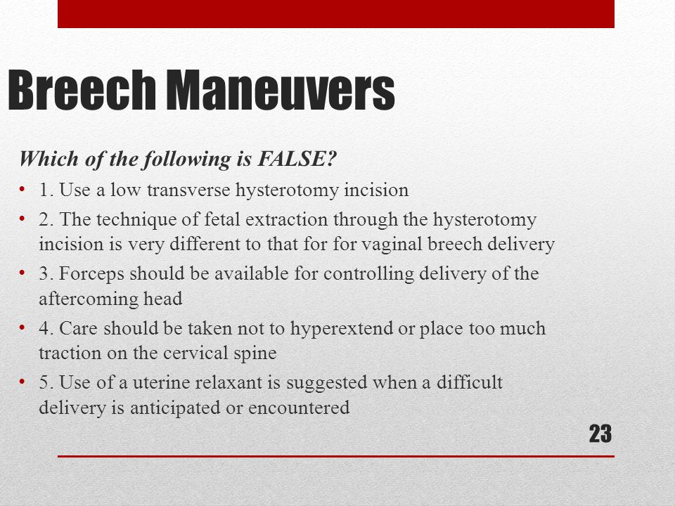 Breech Maneuvers Which of the following is FALSE