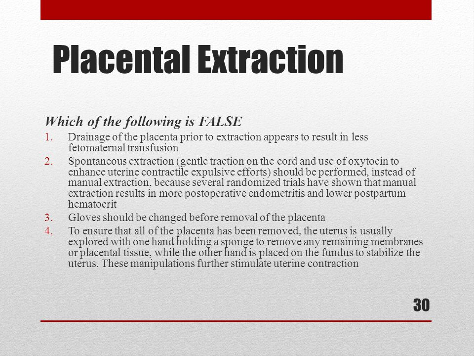 Placental Extraction Which of the following is FALSE