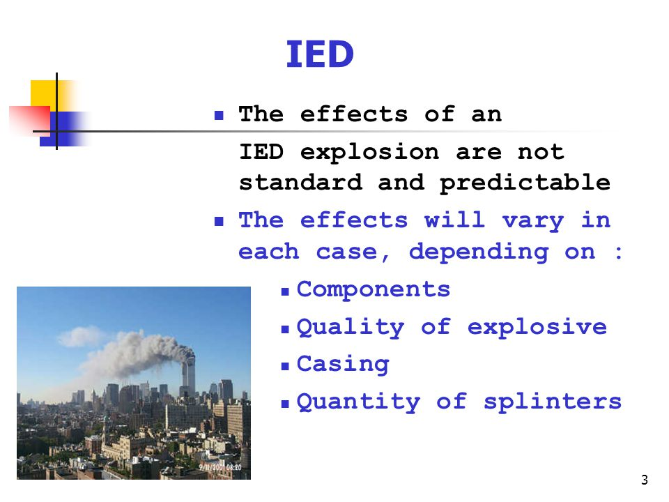 IED The effects of an IED explosion are not standard and predictable