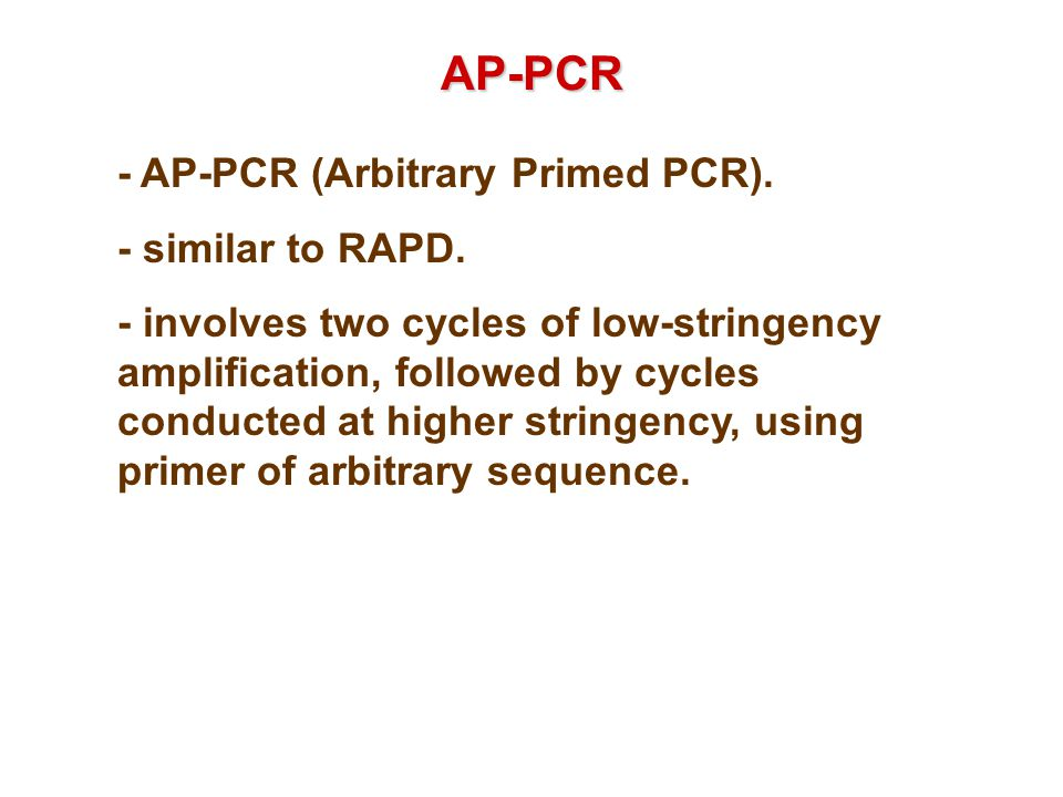 AP-PCR - AP-PCR (Arbitrary Primed PCR). - similar to RAPD.