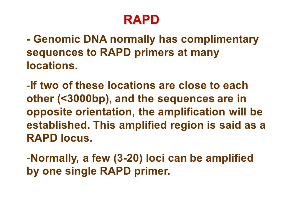 RAPD - Genomic DNA normally has complimentary sequences to RAPD primers at many locations.