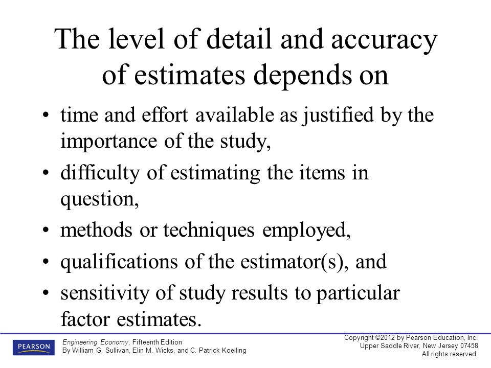 The level of detail and accuracy of estimates depends on