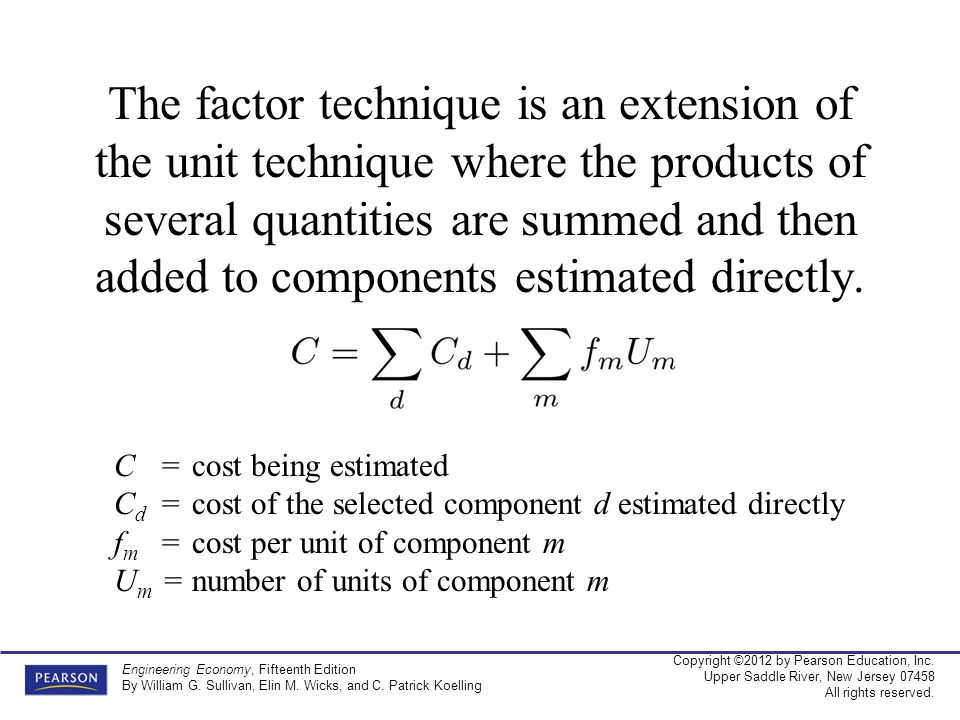The factor technique is an extension of the unit technique where the products of several quantities are summed and then added to components estimated directly.