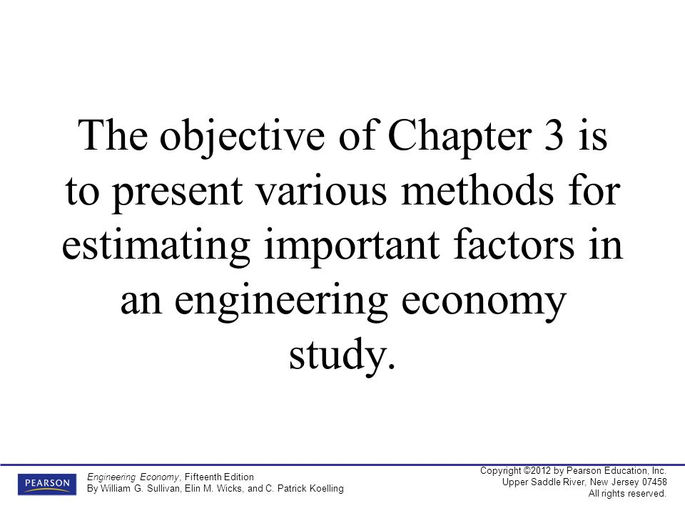 The objective of Chapter 3 is to present various methods for estimating important factors in an engineering economy study.