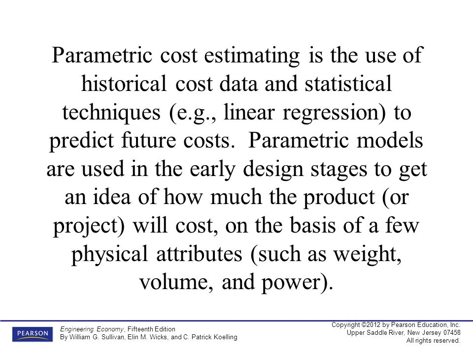 Parametric cost estimating is the use of historical cost data and statistical techniques (e.g., linear regression) to predict future costs.