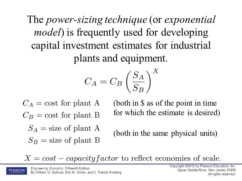 The power-sizing technique (or exponential model) is frequently used for developing capital investment estimates for industrial plants and equipment.