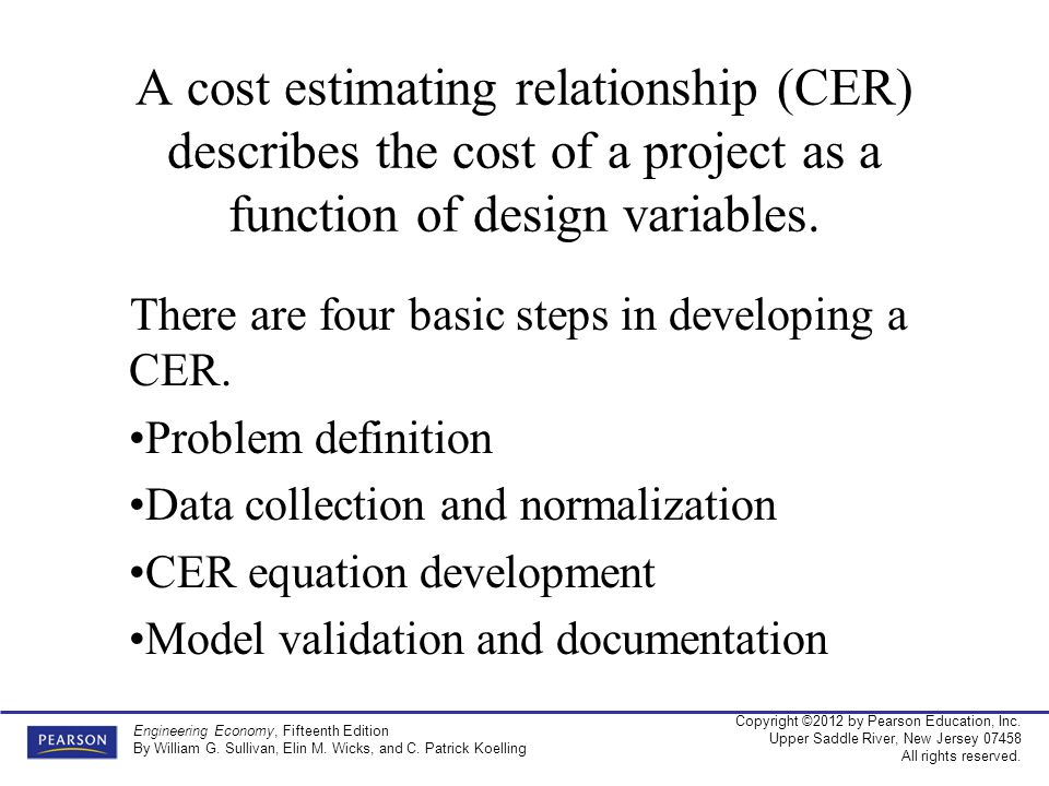 A cost estimating relationship (CER) describes the cost of a project as a function of design variables.