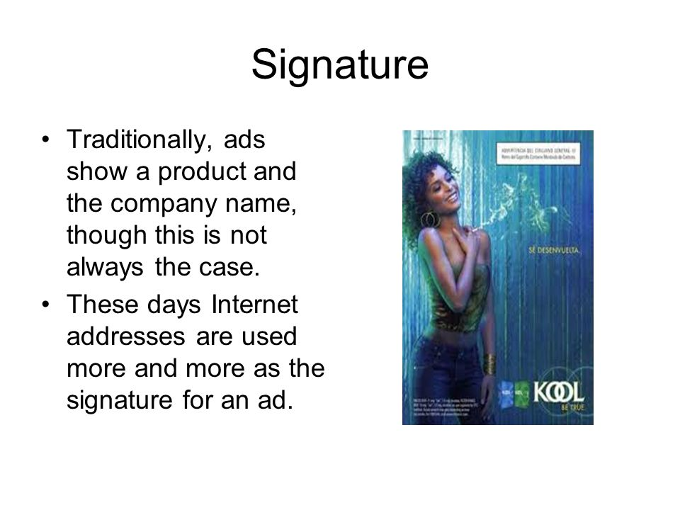 Signature Traditionally, ads show a product and the company name, though this is not always the case.