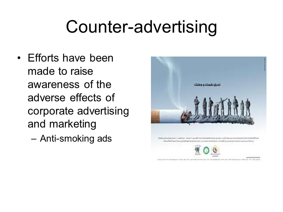 Counter-advertising Efforts have been made to raise awareness of the adverse effects of corporate advertising and marketing.