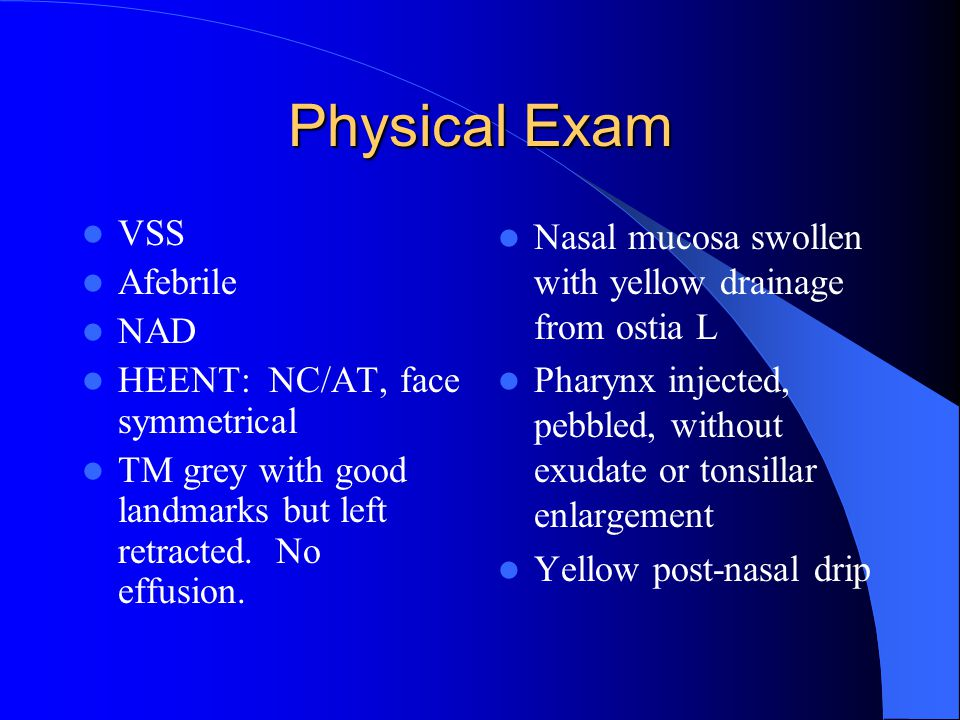 Physical Exam VSS Afebrile NAD HEENT: NC/AT, face symmetrical