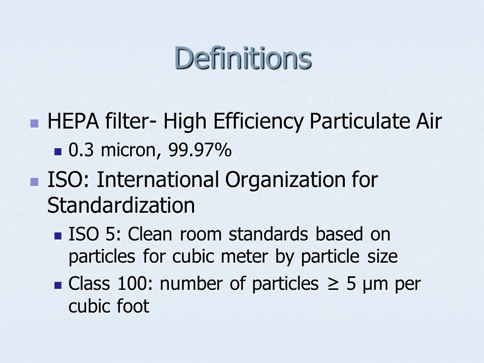 Definitions HEPA filter- High Efficiency Particulate Air
