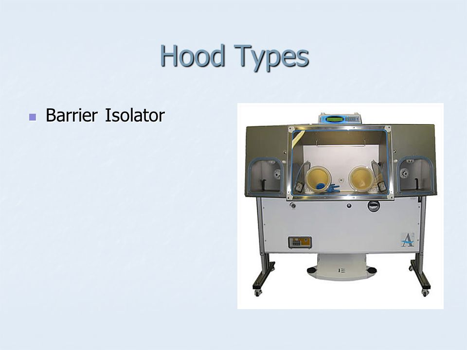 Hood Types Barrier Isolator