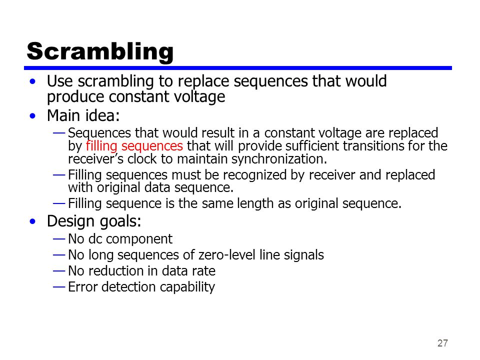 Scrambling Use scrambling to replace sequences that would produce constant voltage. Main idea: