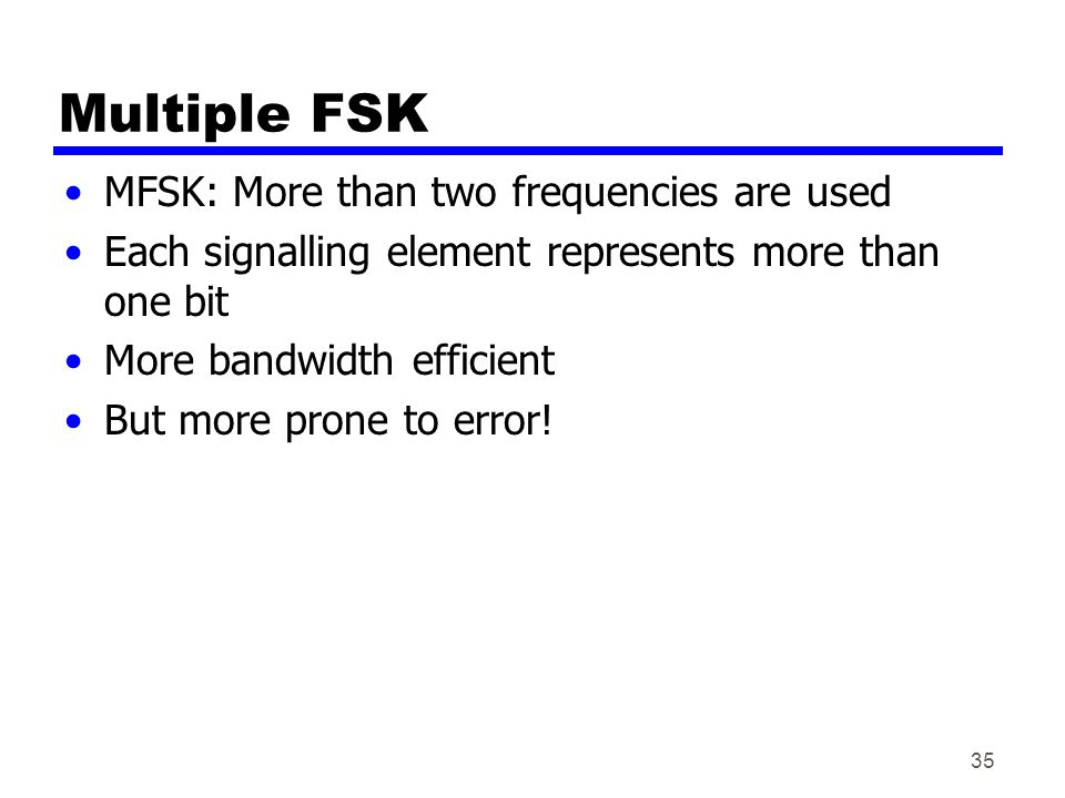Multiple FSK MFSK: More than two frequencies are used