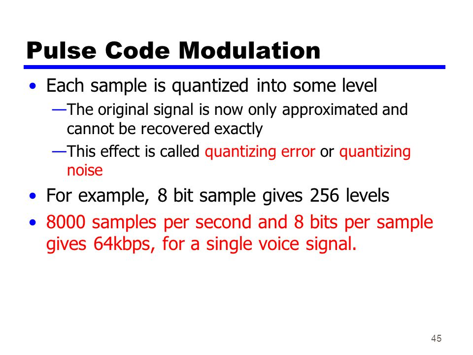Pulse Code Modulation Each sample is quantized into some level
