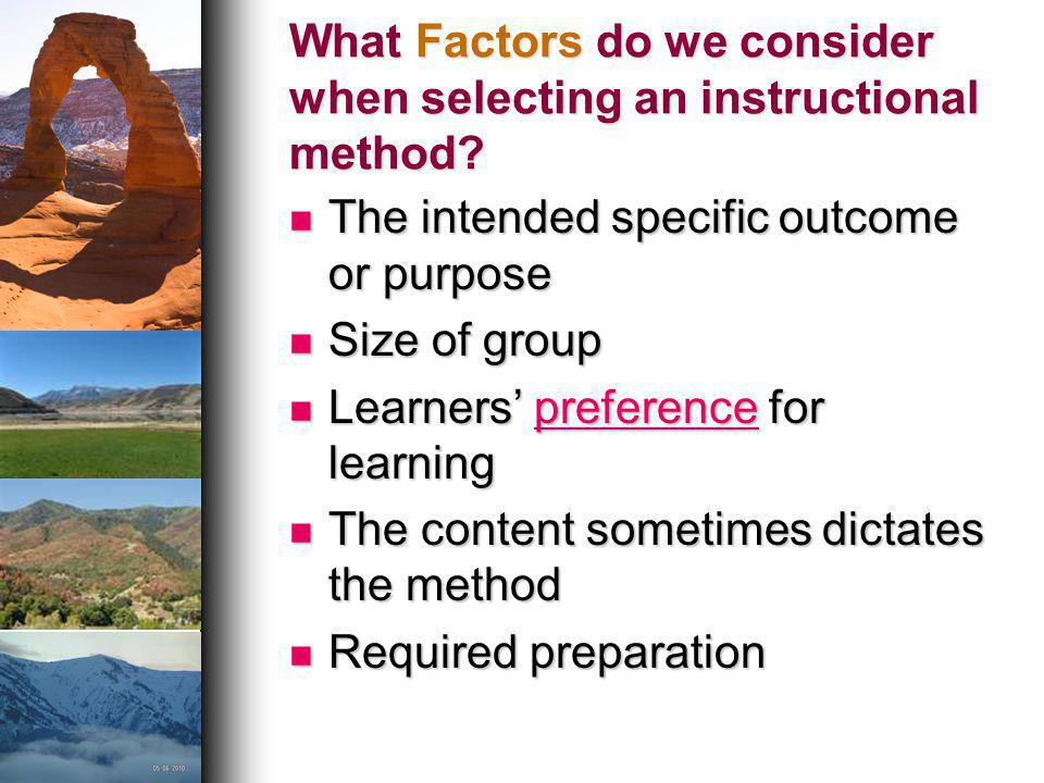 What Factors do we consider when selecting an instructional method