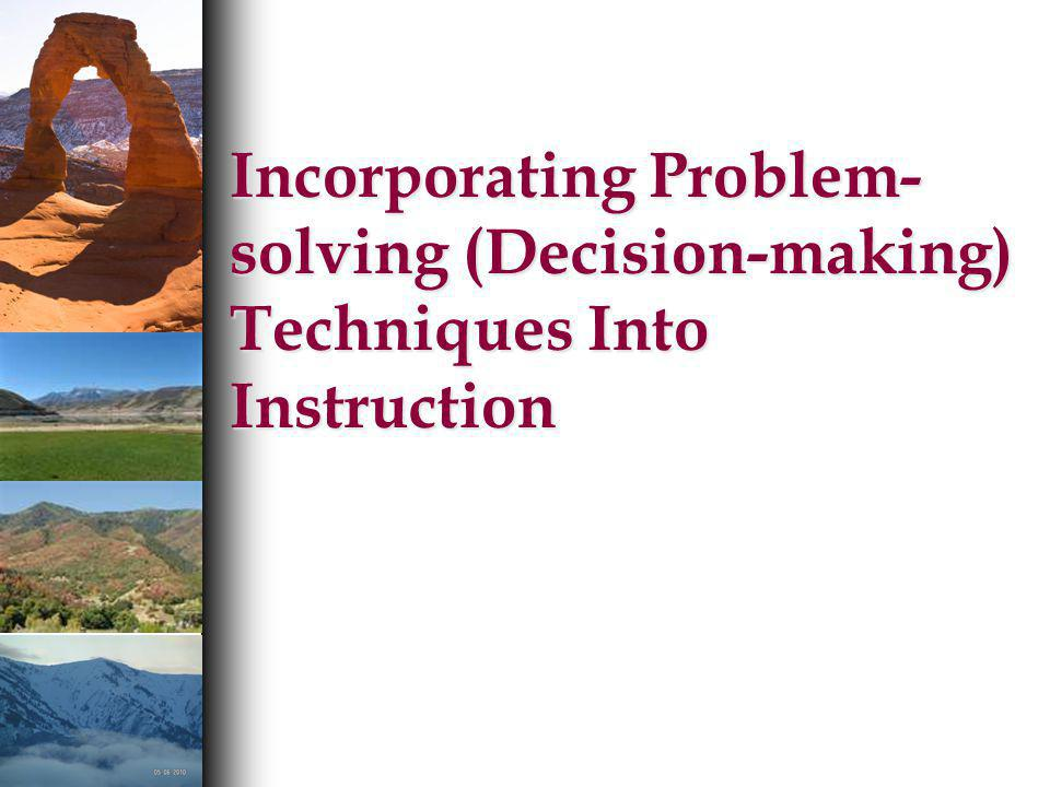 Incorporating Problem-solving (Decision-making) Techniques Into Instruction