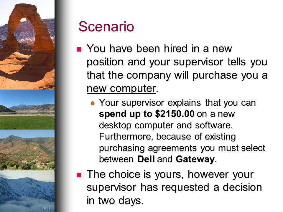 Scenario You have been hired in a new position and your supervisor tells you that the company will purchase you a new computer.