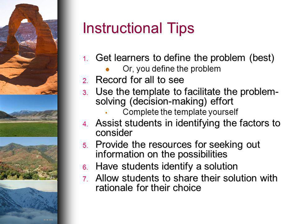 Instructional Tips Get learners to define the problem (best)