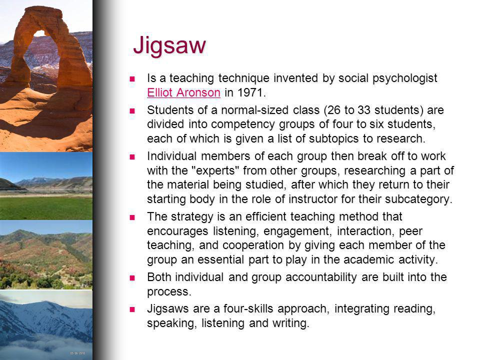 Jigsaw Is a teaching technique invented by social psychologist Elliot Aronson in 1971.
