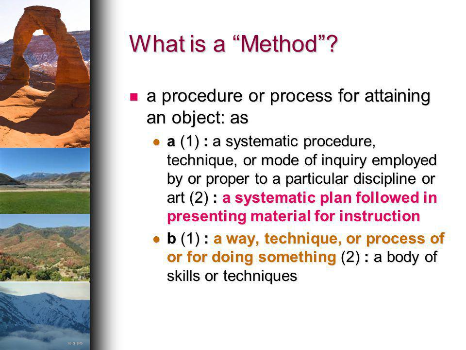What is a Method a procedure or process for attaining an object: as