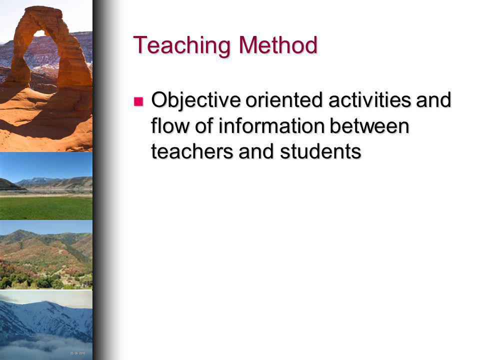Teaching Method Objective oriented activities and flow of information between teachers and students