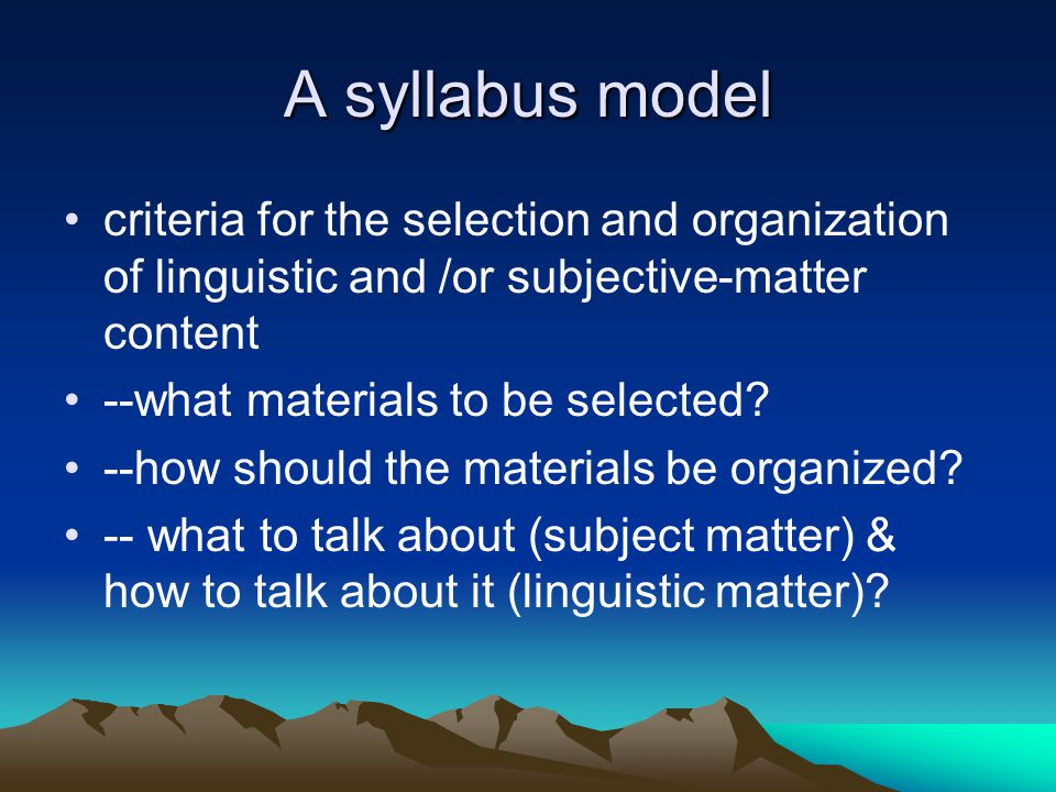 A syllabus model criteria for the selection and organization of linguistic and /or subjective-matter content.