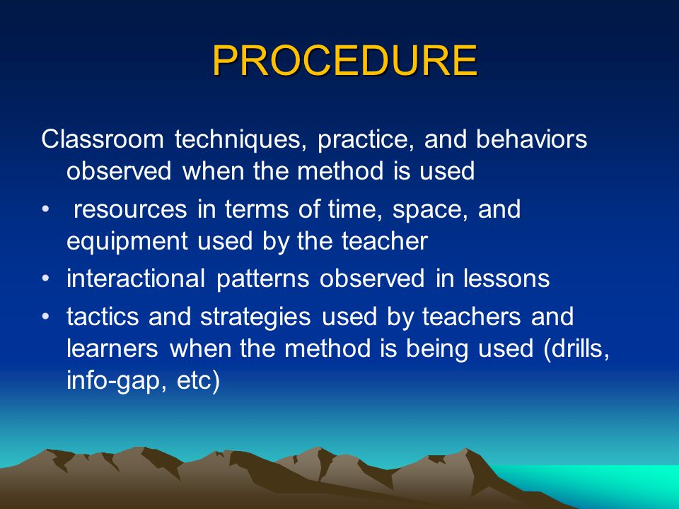 PROCEDURE Classroom techniques, practice, and behaviors observed when the method is used.