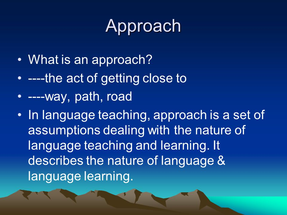 Approach What is an approach ----the act of getting close to