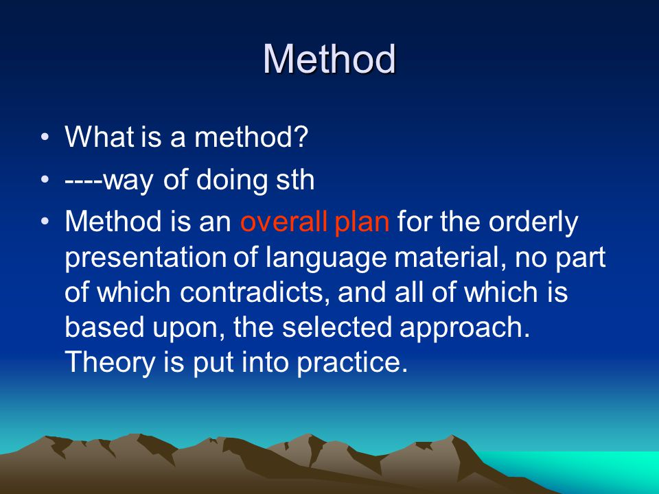 Method What is a method ----way of doing sth