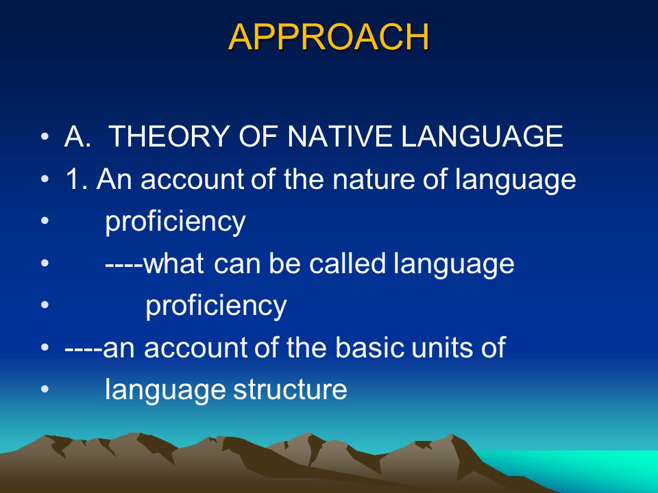 APPROACH A. THEORY OF NATIVE LANGUAGE