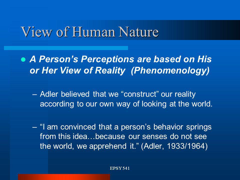 View of Human Nature A Person's Perceptions are based on His or Her View of Reality (Phenomenology)