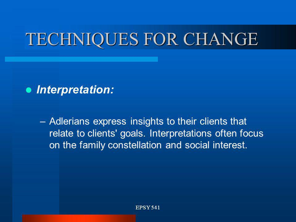 TECHNIQUES FOR CHANGE Interpretation: