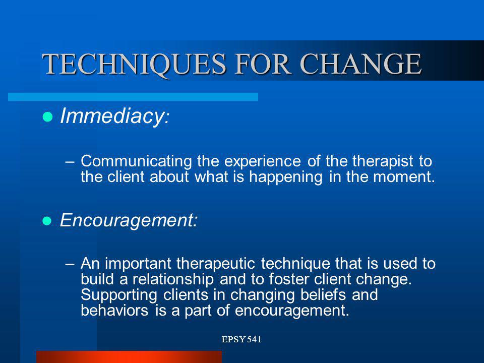 TECHNIQUES FOR CHANGE Immediacy: Encouragement: