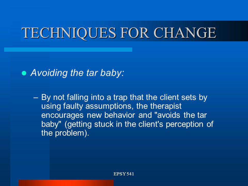 TECHNIQUES FOR CHANGE Avoiding the tar baby: