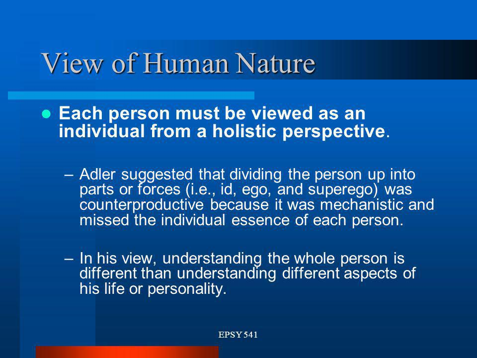 View of Human Nature Each person must be viewed as an individual from a holistic perspective.