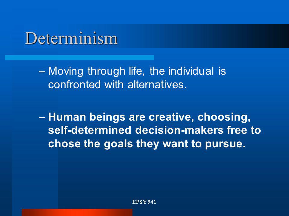 Determinism Moving through life, the individual is confronted with alternatives.