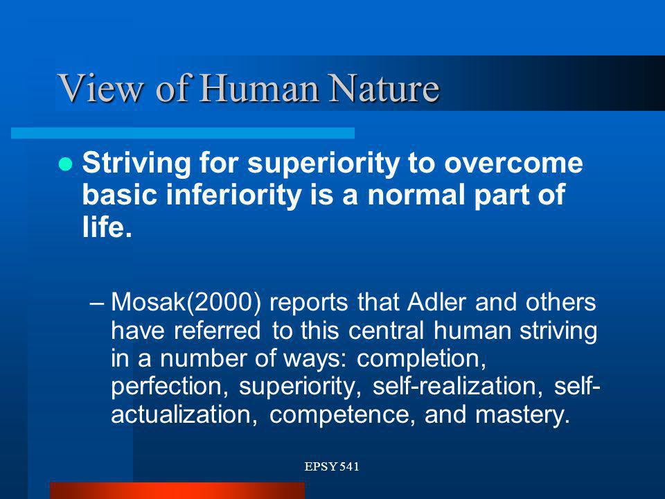 View of Human Nature Striving for superiority to overcome basic inferiority is a normal part of life.