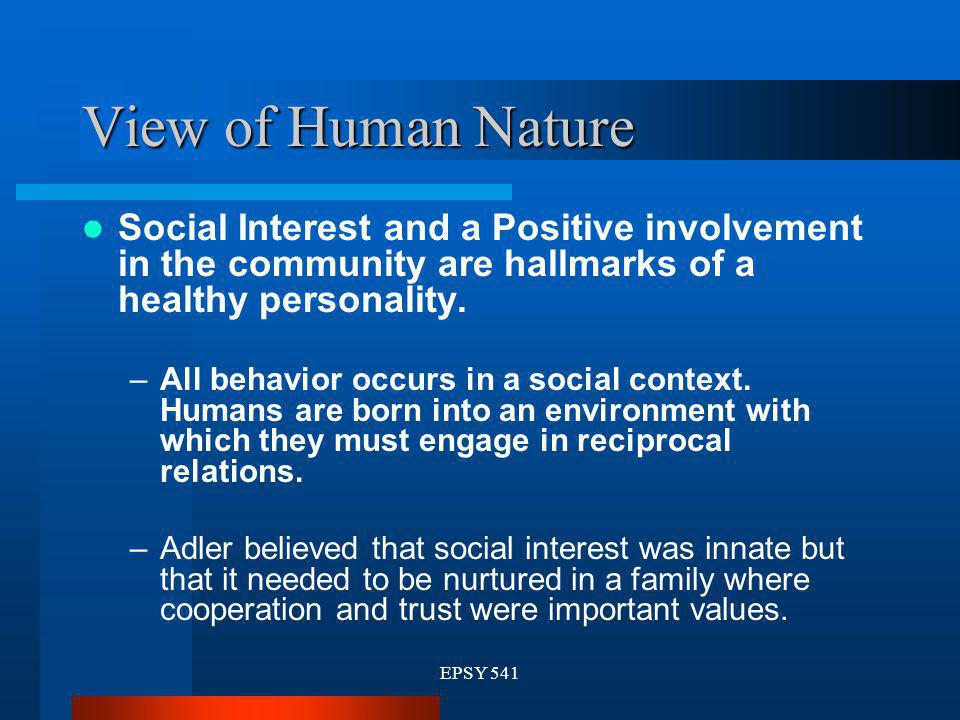 View of Human Nature Social Interest and a Positive involvement in the community are hallmarks of a healthy personality.