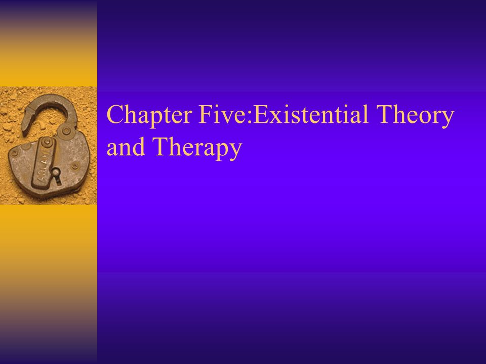 Chapter Five:Existential Theory and Therapy