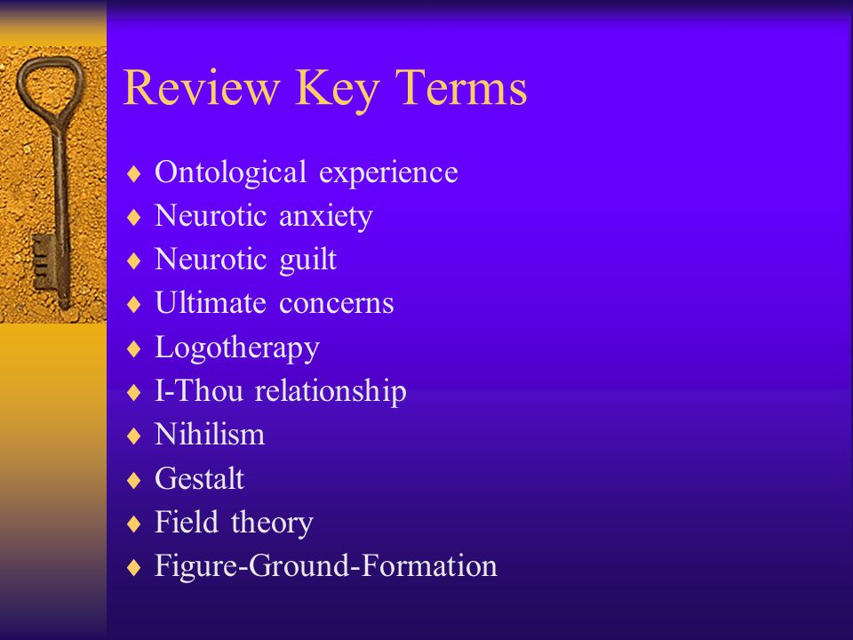 Review Key Terms Ontological experience Neurotic anxiety