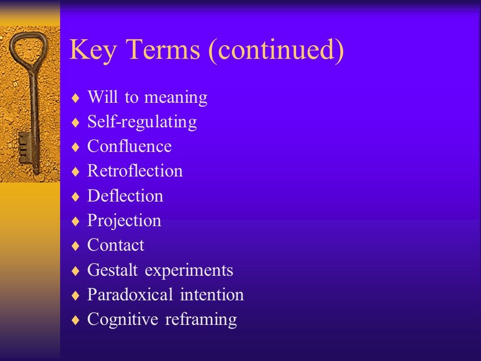Key Terms (continued) Will to meaning Self-regulating Confluence