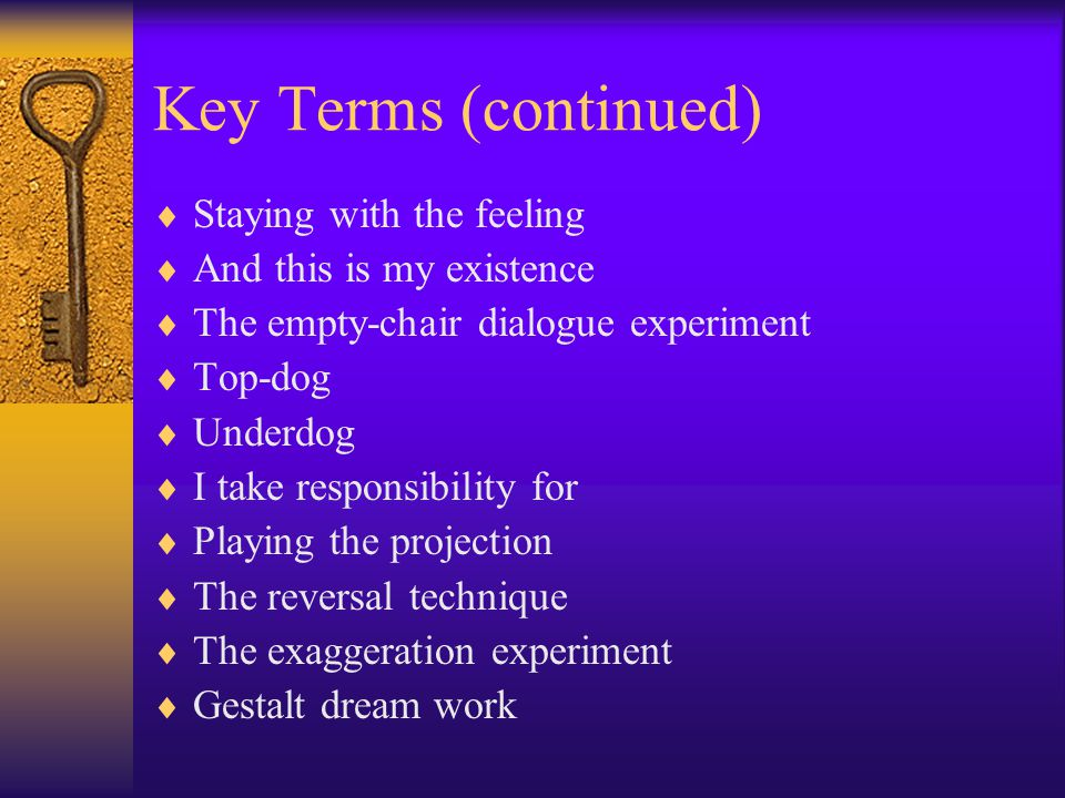 Key Terms (continued) Staying with the feeling