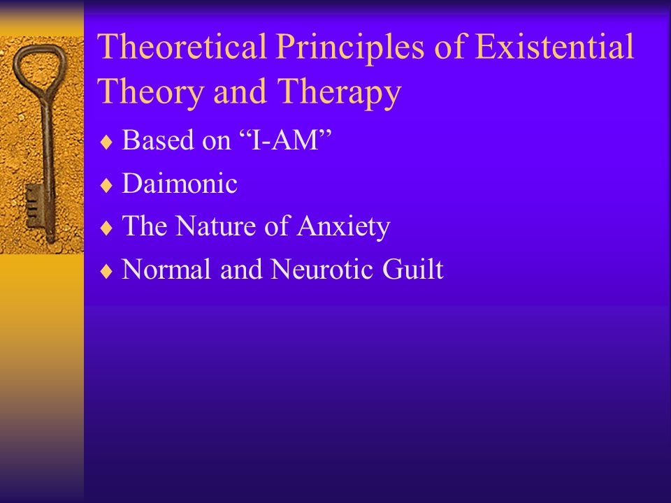 Theoretical Principles of Existential Theory and Therapy