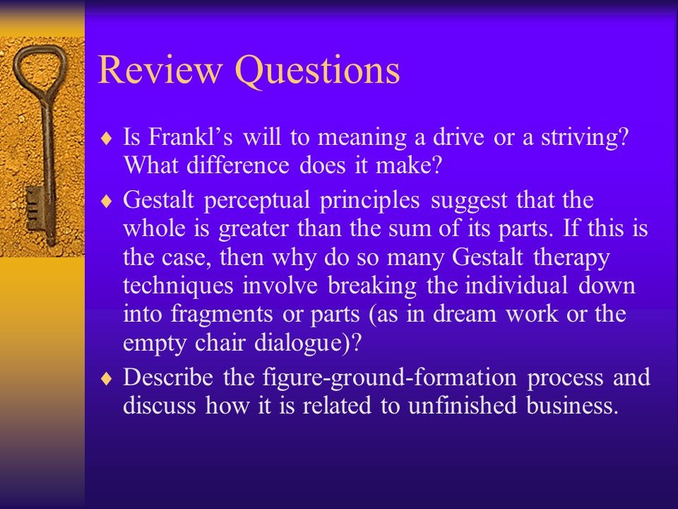 Review Questions Is Frankl's will to meaning a drive or a striving What difference does it make