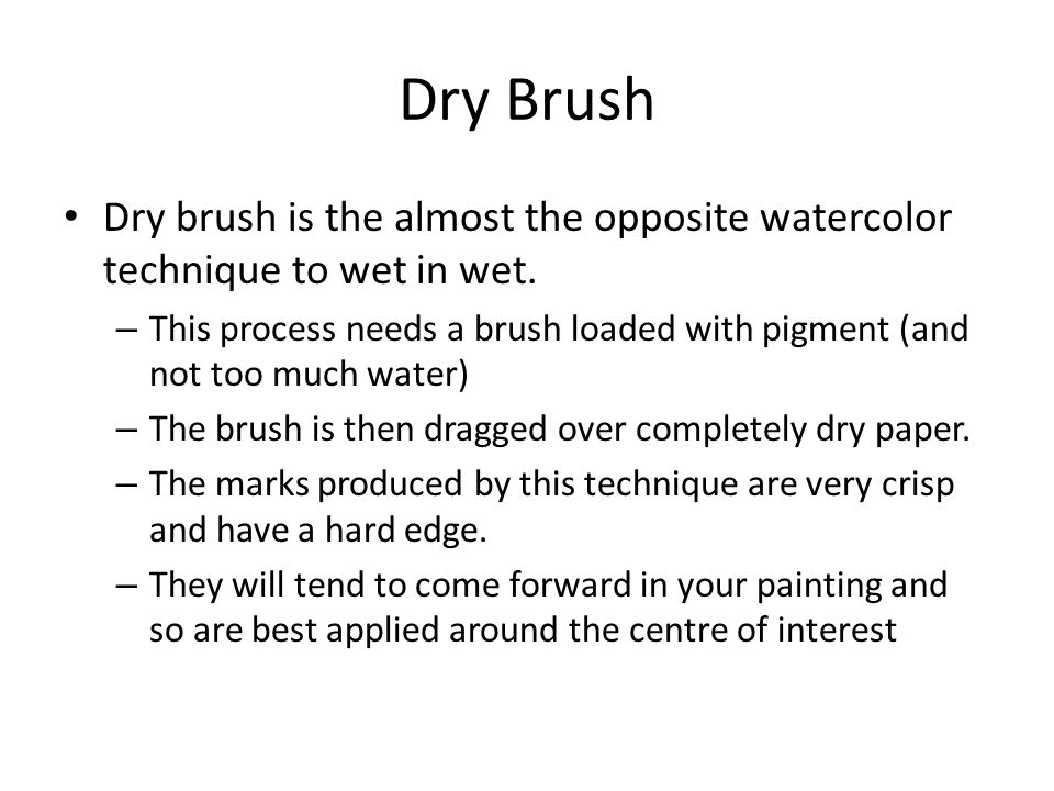 Dry Brush Dry brush is the almost the opposite watercolor technique to wet in wet.