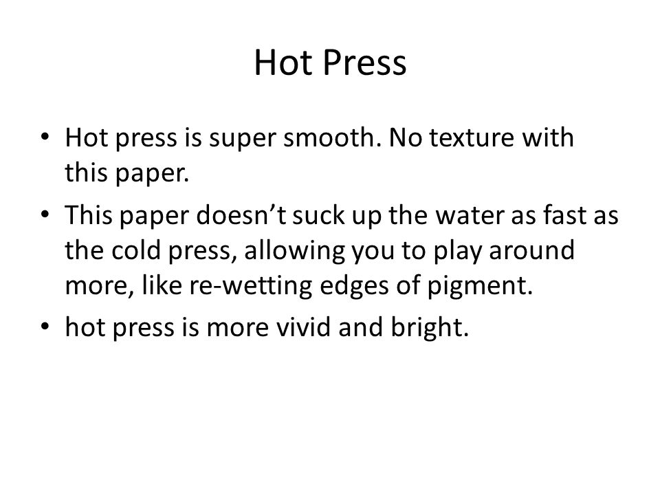 Hot Press Hot press is super smooth. No texture with this paper.