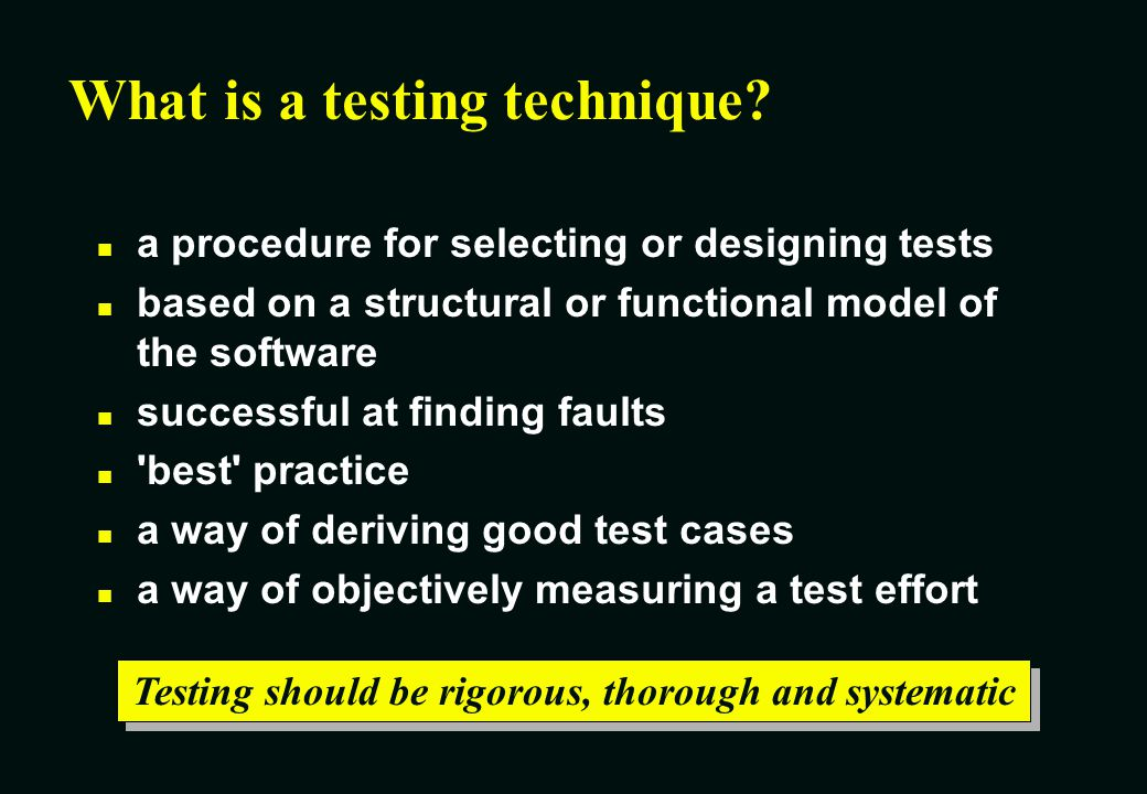 What is a testing technique