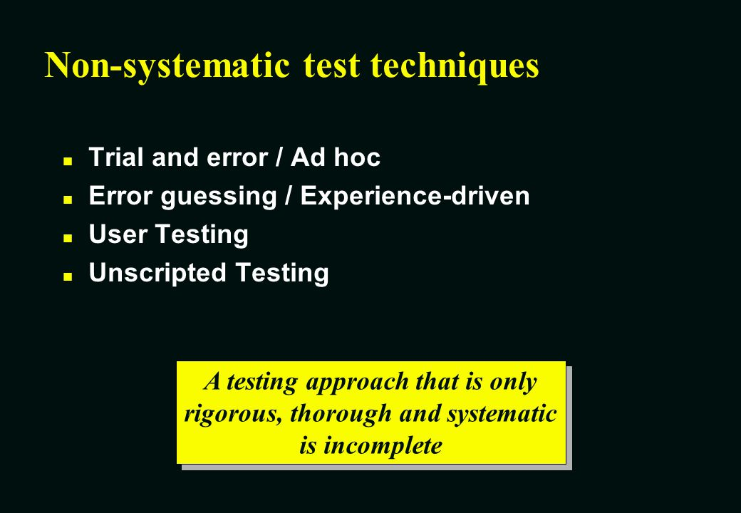 Non-systematic test techniques